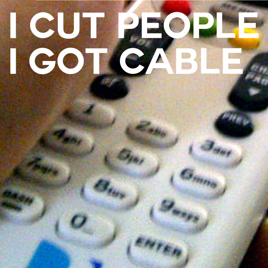 I Got Cable